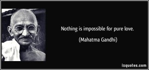quote-nothing-is-impossible-for-pure-love-mahatma-gandhi-231163