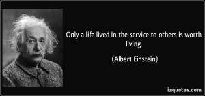 quote-only-a-life-lived-in-the-service-to-others-is-worth-living-albert-einstein-327283