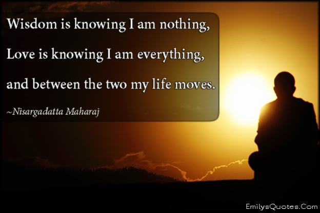 EmilysQuotes.Com-amazing-great-wisdom-knowing-nothing-love-everything-inspirational-life-Nisargadatta-Maharaj
