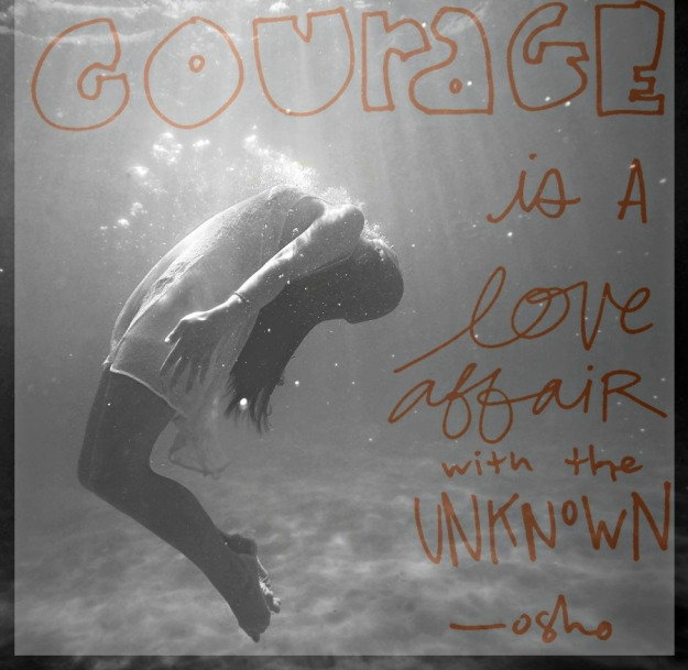 courage-is-a-love-affair-with-the-unknown