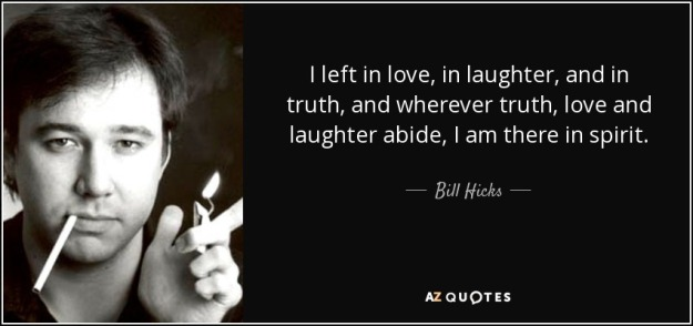 quote-i-left-in-love-in-laughter-and-in-truth-and-wherever-truth-love-and-laughter-abide-i-bill-hicks-13-17-63