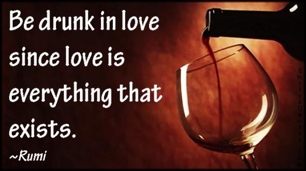 EmilysQuotes.Com-drunk-love-exist-amazing-great-inspirational-wisdom-Rumi