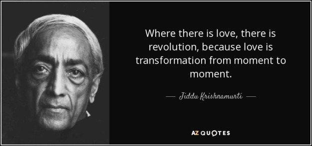 quote-where-there-is-love-there-is-revolution-because-love-is-transformation-from-moment-to-jiddu-krishnamurti-100-35-72