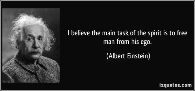 quote-i-believe-the-main-task-of-the-spirit-is-to-free-man-from-his-ego-albert-einstein-226624