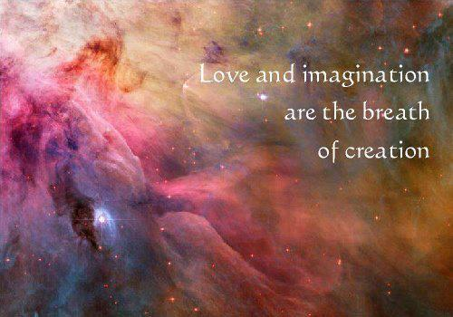 love-and-imagination-are-the-breath-of-creation