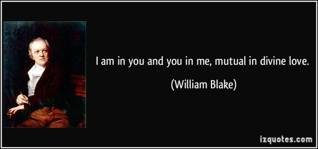 quote-i-am-in-you-and-you-in-me-mutual-in-divine-love-william-blake-18860