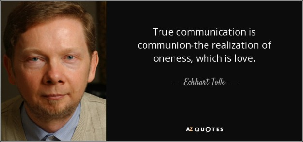 quote-true-communication-is-communion-the-realization-of-oneness-which-is-love-eckhart-tolle-72-37-16