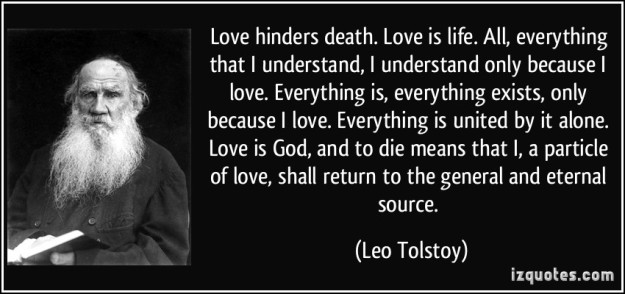 quote-love-hinders-death-love-is-life-all-everything-that-i-understand-i-understand-only-because-i-leo-tolstoy-273230