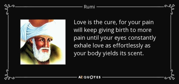 quote-love-is-the-cure-for-your-pain-will-keep-giving-birth-to-more-pain-until-your-eyes-constantly-rumi-39-79-77