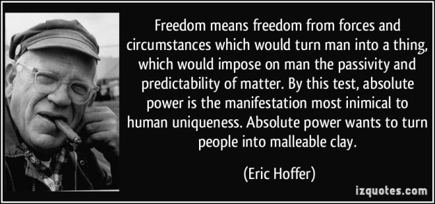 quote-freedom-means-freedom-from-forces-and-circumstances-which-would-turn-man-into-a-thing-which-would-eric-hoffer-344387