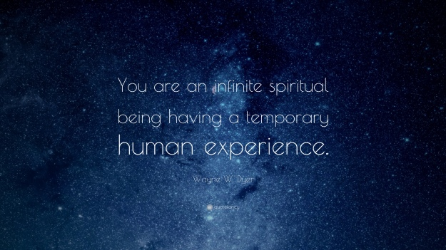 14781-Wayne-W-Dyer-Quote-You-are-an-infinite-spiritual-being-having-a