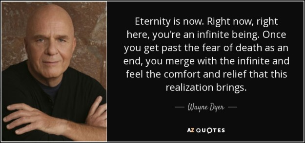 quote-eternity-is-now-right-now-right-here-you-re-an-infinite-being-once-you-get-past-the-wayne-dyer-106-26-31