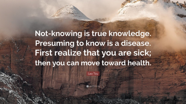 1768983-Lao-Tzu-Quote-Not-knowing-is-true-knowledge-Presuming-to-know-is-a