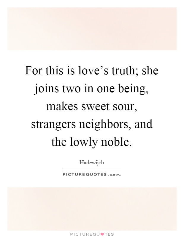 for-this-is-loves-truth-she-joins-two-in-one-being-makes-sweet-sour-strangers-neighbors-and-the-quote-1