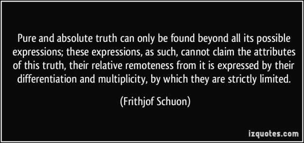 quote-pure-and-absolute-truth-can-only-be-found-beyond-all-its-possible-expressions-these-expressions-frithjof-schuon-265388