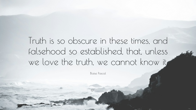 210749-Blaise-Pascal-Quote-Truth-is-so-obscure-in-these-times-and