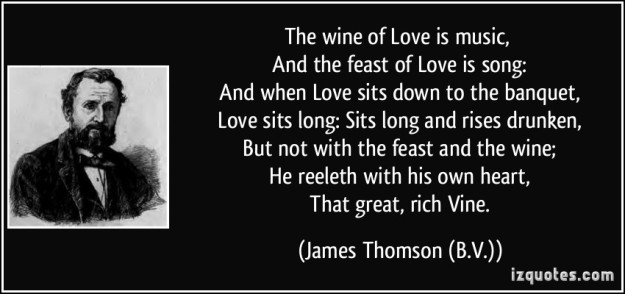 quote-the-wine-of-love-is-music-and-the-feast-of-love-is-song-and-when-love-sits-down-to-the-james-thomson-b-v-272747
