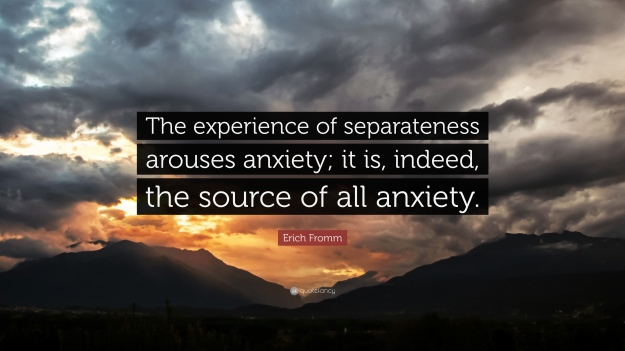 217192-Erich-Fromm-Quote-The-experience-of-separateness-arouses-anxiety