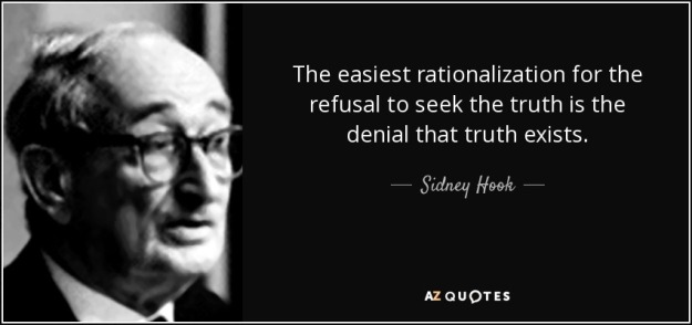 quote-the-easiest-rationalization-for-the-refusal-to-seek-the-truth-is-the-denial-that-truth-sidney-hook-79-99-71