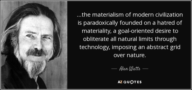 quote-the-materialism-of-modern-civilization-is-paradoxically-founded-on-a-hatred-of-materiality-alan-watts-84-16-28