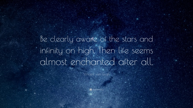 19611-Vincent-van-Gogh-Quote-Be-clearly-aware-of-the-stars-and-infinity.jpg