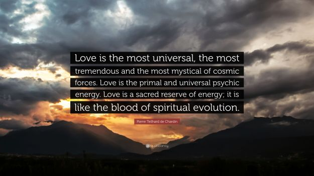 2300273-Pierre-Teilhard-de-Chardin-Quote-Love-is-the-most-universal-the