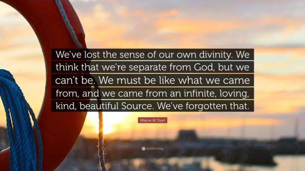 3773483-Wayne-W-Dyer-Quote-We-ve-lost-the-sense-of-our-own-divinity-We