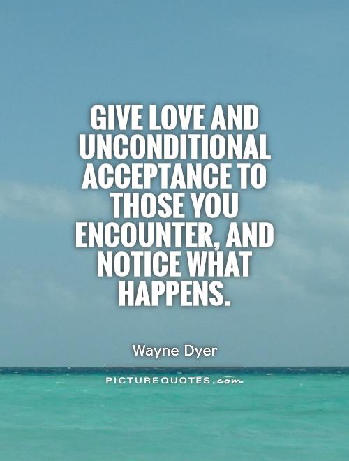 give-love-and-unconditional-acceptance-to-those-you-encounter-and-notice-what-happens-quote-1
