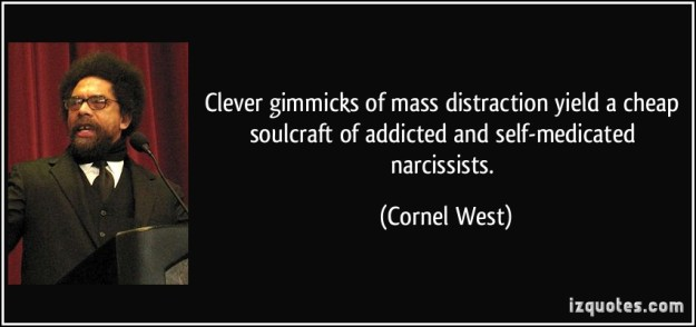 quote-clever-gimmicks-of-mass-distraction-yield-a-cheap-soulcraft-of-addicted-and-self-medicated-cornel-west-196080