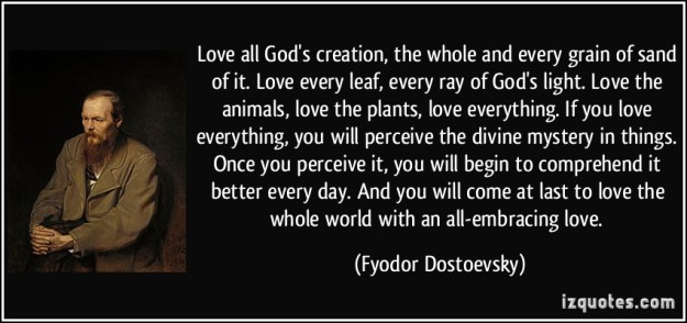 quote-love-all-god-s-creation-the-whole-and-every-grain-of-sand-of-it-love-every-leaf-every-ray-of-fyodor-dostoevsky-341558