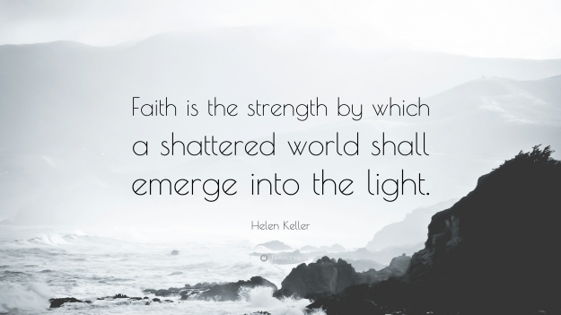34785-Helen-Keller-Quote-Faith-is-the-strength-by-which-a-shattered