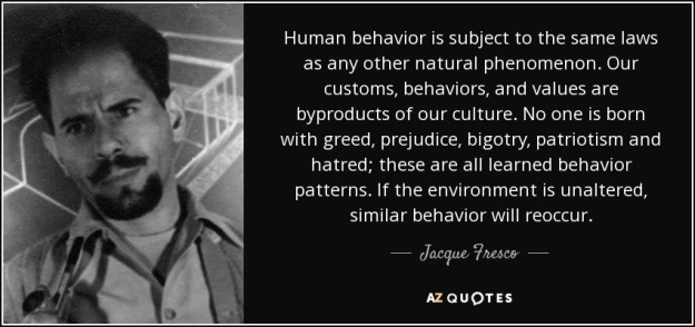 quote-human-behavior-is-subject-to-the-same-laws-as-any-other-natural-phenomenon-our-customs-jacque-fresco-72-85-13