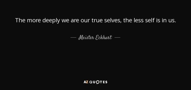 quote-the-more-deeply-we-are-our-true-selves-the-less-self-is-in-us-meister-eckhart-121-11-64