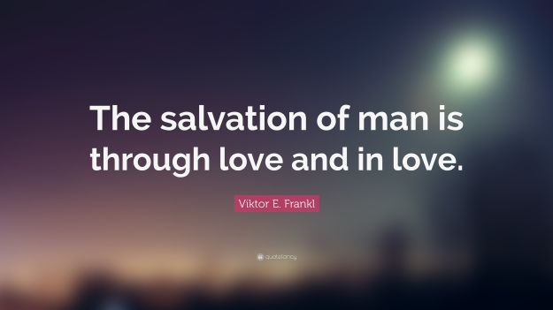 387360-Viktor-E-Frankl-Quote-The-salvation-of-man-is-through-love-and-in
