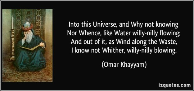 quote-into-this-universe-and-why-not-knowing-nor-whence-like-water-willy-nilly-flowing-and-out-of-omar-khayyam-243745