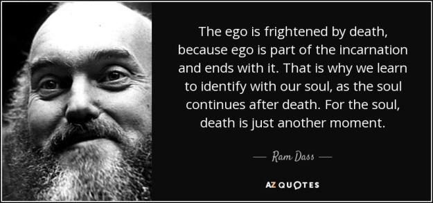 quote-the-ego-is-frightened-by-death-because-ego-is-part-of-the-incarnation-and-ends-with-ram-dass-126-52-16