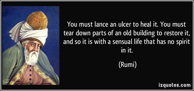 quote-you-must-lance-an-ulcer-to-heal-it-you-must-tear-down-parts-of-an-old-building-to-restore-it-and-rumi-300071