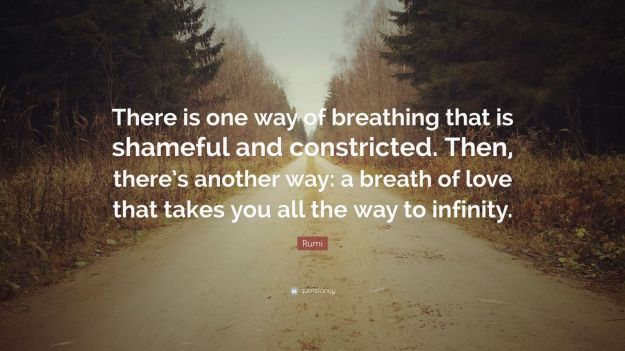132945-Rumi-Quote-There-is-one-way-of-breathing-that-is-shameful-and
