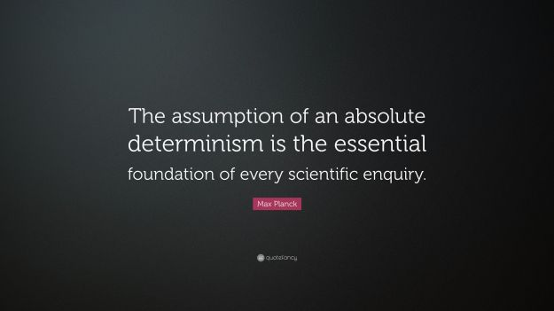 2427828-Max-Planck-Quote-The-assumption-of-an-absolute-determinism-is-the