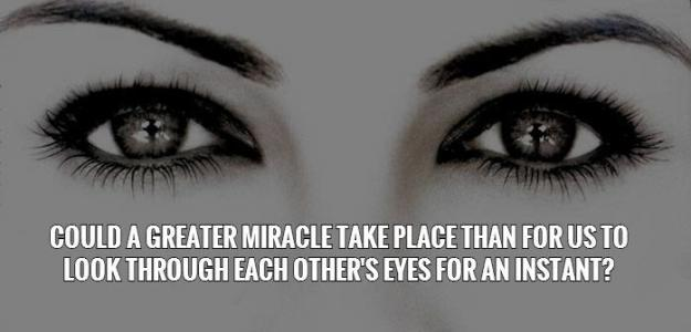 could-a-greater-miracle-take-place-than-for-us-to-look-through-each-others-eyes-for-an-instant-quote-1