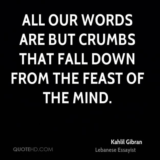kahlil-gibran-quote-all-our-words-are-but-crumbs-that-fall-down-from