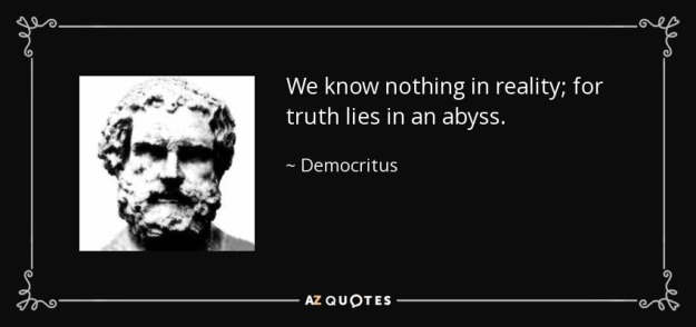 quote-we-know-nothing-in-reality-for-truth-lies-in-an-abyss-democritus-53-2-0287