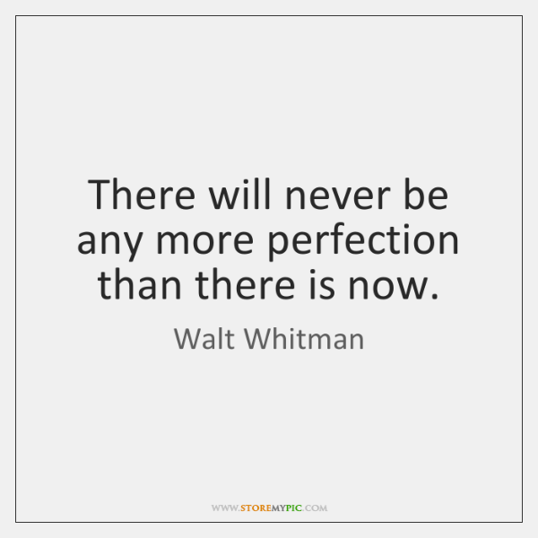 walt-whitman-there-will-never-be-any-more-perfection-quote-on-storemypic-5b210