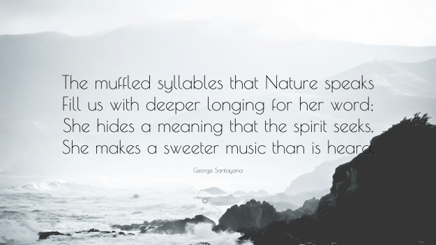 284368-George-Santayana-Quote-The-muffled-syllables-that-Nature-speaks.jpg