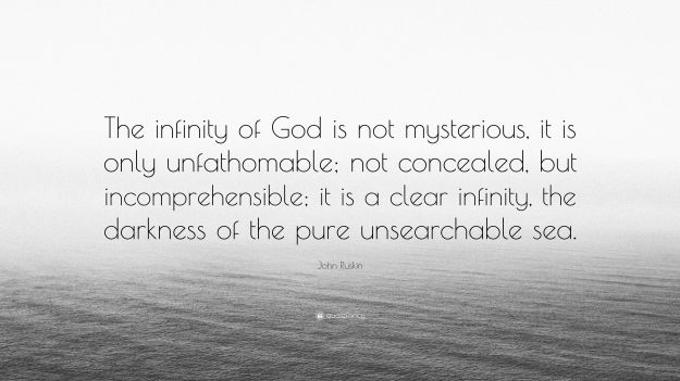 3669158-John-Ruskin-Quote-The-infinity-of-God-is-not-mysterious-it-is-only