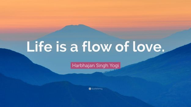 5151745-Harbhajan-Singh-Yogi-Quote-Life-is-a-flow-of-love