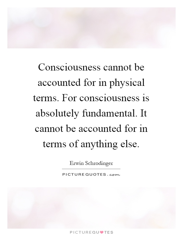 consciousness-cannot-be-accounted-for-in-physical-terms-for-consciousness-is-absolutely-fundamental-quote-1