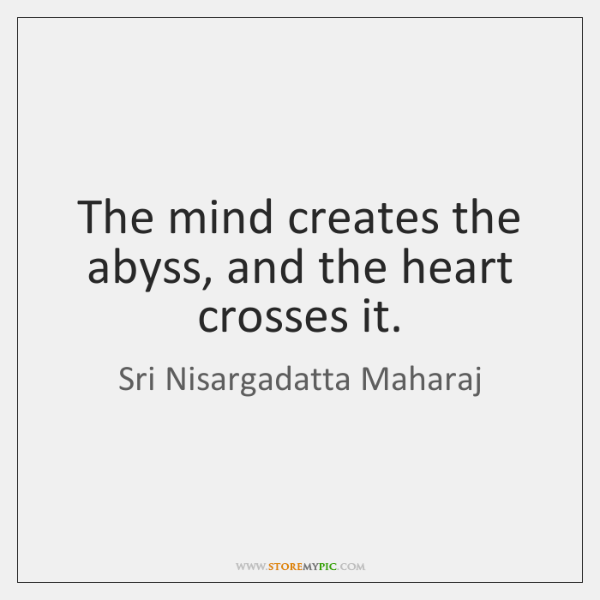 sri-nisargadatta-maharaj-the-mind-creates-the-abyss-and-the-quote-on-storemypic-5b0b4.png