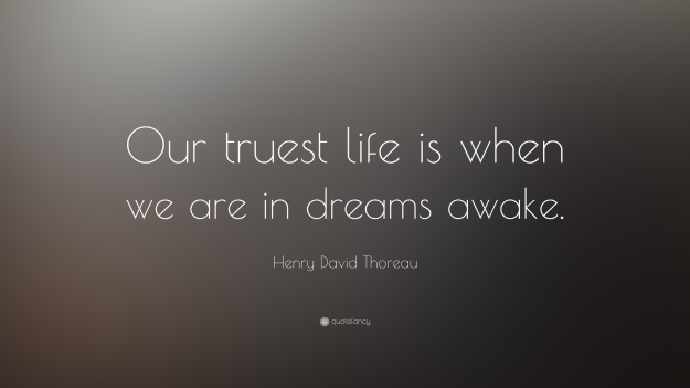 11473-Henry-David-Thoreau-Quote-Our-truest-life-is-when-we-are-in-dreams