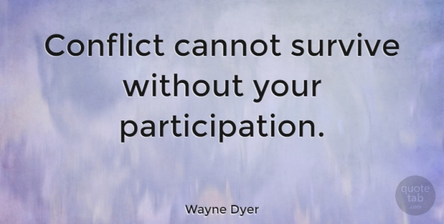 conflict-cannot-survive-without-your-participation-b5ab0f19caf8a95de8f733b4a8c1bb80